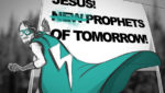 Jesus! (New) prophets of tomorrow!