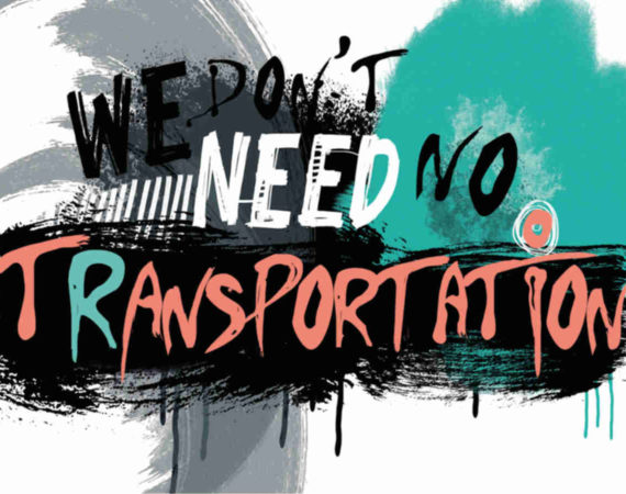 We don't need no transportation!